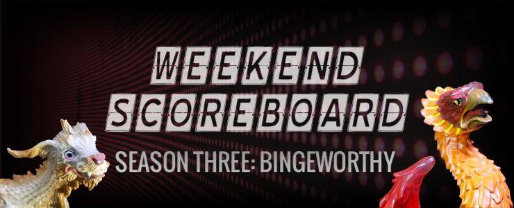 Weekend Scoreboard - Bingeworthy - Ling & Phenny