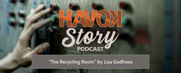 """""""The Recycling Room"""" By Lisa Godfrees on the Havok Story Podcast"""